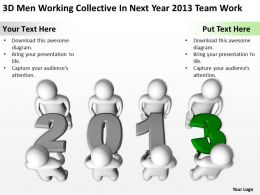 3D Men Working Collective In Next Year 2013 Team Work Ppt Graphics Icons