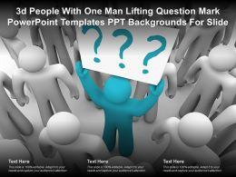 3d People With One Man Lifting Question Mark Powerpoint Templates Ppt Backgrounds For Slide