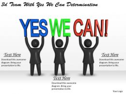 3d Team With Yes We Can Determination Ppt Graphics Icons Powerpoint