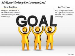 3d Team Working For Common Goal Ppt Graphics Icons Powerpoint
