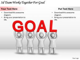 3d Team Works Together For Goal Ppt Graphics Icons Powerpoint