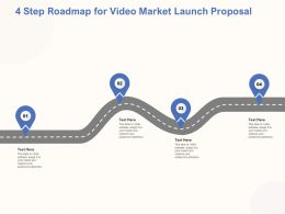 4 Step Roadmap For Video Market Launch Proposal Ppt Powerpoint Designs