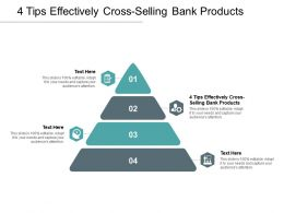 4 Tips Effectively Cross Selling Bank Products Ppt Powerpoint Presentation Model Files Cpb