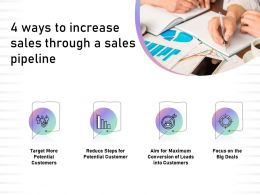 4 Ways To Increase Sales Through A Sales Pipeline Big Deals Ppt Presentation Example