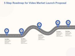 5 Step Roadmap For Video Market Launch Proposal Ppt Powerpoint Deck