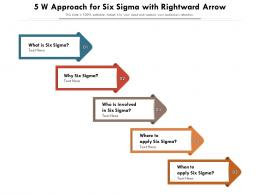 5 W Approach For Six Sigma With Rightward Arrow