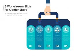 5 Workstream Slide For Center Share Infographic Template