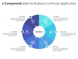 6 Components Slide For Business Continuity Application Infographic Template