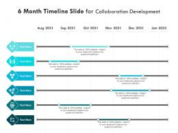 6 Month Timeline Slide For Collaboration Development Infographic Template