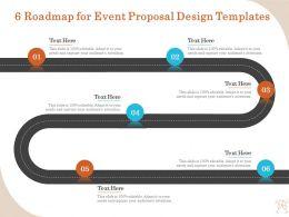 6 Roadmap For Event Proposal Design Templates Ppt Outline