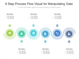 6 Step Process Flow Visual For Manipulating Data Infographic Template