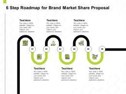 6 Step Roadmap For Brand Market Share Proposal Ppt Powerpoint Presentation Maker