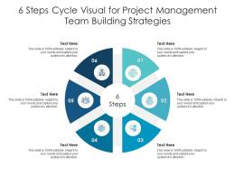 6 Steps Cycle Visual For Project Management Team Building Strategies Infographic Template