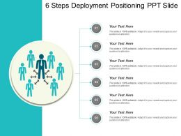 6 Steps Deployment Positioning Ppt Slide