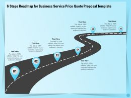 6 Steps Roadmap For Business Service Price Quote Proposal Template Ppt File Elements