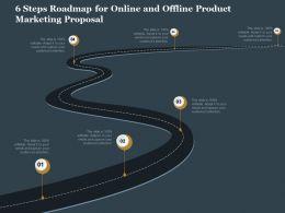6 Steps Roadmap For Online And Offline Product Marketing Proposal Ppt Slides