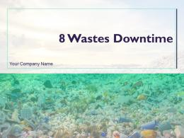 8 Wastes Downtime Powerpoint Presentation Slides