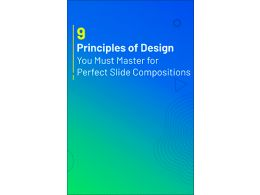 9 Principles of Design You Must Master for Perfect Slide Compositions