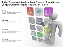 A Man Presses An App Icon On A Projected Touch Screen Of Apps With Template Ppt Slides