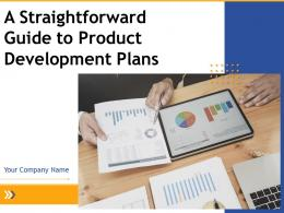 A Straightforward Guide To Product Development Plans Powerpoint Presentation Slides