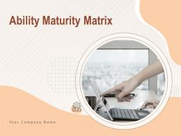 Ability Maturity Matrix Powerpoint Presentation Slides