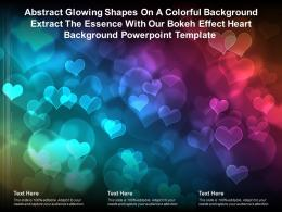 Abstract Glowing Shapes On A Colorful Extract Essence With Our Bokeh Effect Heart Template