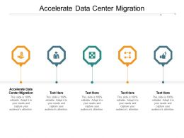 Accelerate Data Center Migration Ppt Powerpoint Presentation File Cpb