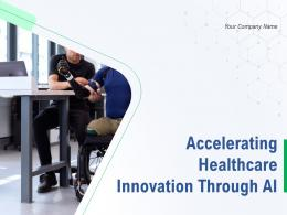 Accelerating Healthcare Innovation Through AI Powerpoint Presentation Slides