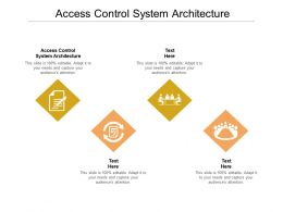 Access Control System Architecture Ppt Powerpoint Presentation Outline Tips Cpb
