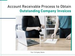 Account Receivable Process To Obtain Outstanding Company Invoices Complete Deck