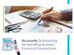 Accounts Outsourcing For Handling Business Financial Transactions Powerpoint Presentation Slides