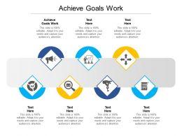 Achieve Goals Work Ppt Powerpoint Presentation Icon Influencers Cpb