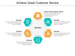 Achieve Great Customer Service Ppt Powerpoint Presentation Outline Summary Cpb