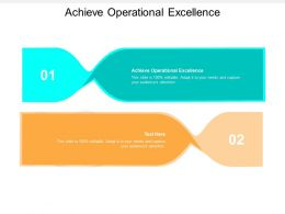 Achieve Operational Excellence Ppt Powerpoint Presentation File Example Topics
