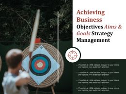 Achieving Business Objectives Aims And Goals Strategy Management