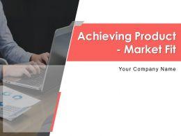 Achieving Product Market Fit Powerpoint Presentation Slides
