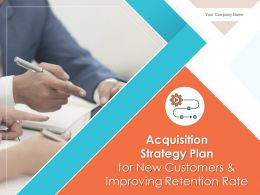 Acquisition Strategy Plan For New Customers And Improving Retention Rate Complete Deck