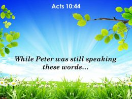 Acts 10 44 Peter Was Still Speaking These Words Powerpoint Church Sermon