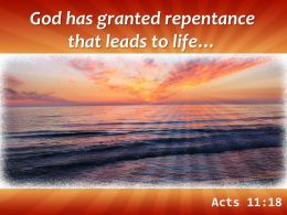 Acts 11 18 God Has Granted Repentance That Leads Powerpoint Church Sermon