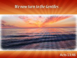Acts 13 46 We Now Turn To The Gentiles Powerpoint Church Sermon