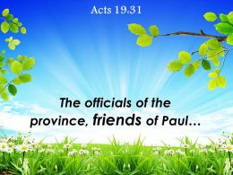 Acts 19 31 The Officials Of The Province Friends Powerpoint Church Sermon