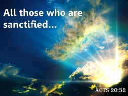 Acts 20 32 All those who are sanctified PowerPoint Church Sermon