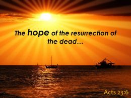 Acts 23 6 The Hope Of The Resurrection Of Powerpoint Church Sermon