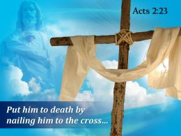 Acts 2 23 Put Him To Death By Nailing Powerpoint Church Sermon