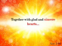 Acts 2 46 Together With Glad And Sincere Hearts Powerpoint Church Sermon