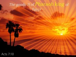 Acts 7 10 The Goodwill Of Pharaoh King Powerpoint Church Sermon