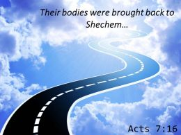 Acts 7 16 Their Bodies Were Brought Back To Shechem Powerpoint Church Sermon