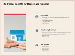 Additional Benefits For House Loan Proposal Ppt Powerpoint Example File