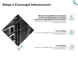 Adopt A Converged Infrastructure Minimize Compatibility Ppt Powerpoint Presentation File