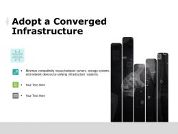 Adopt A Converged Infrastructure Ppt Powerpoint Presentation Gallery Model